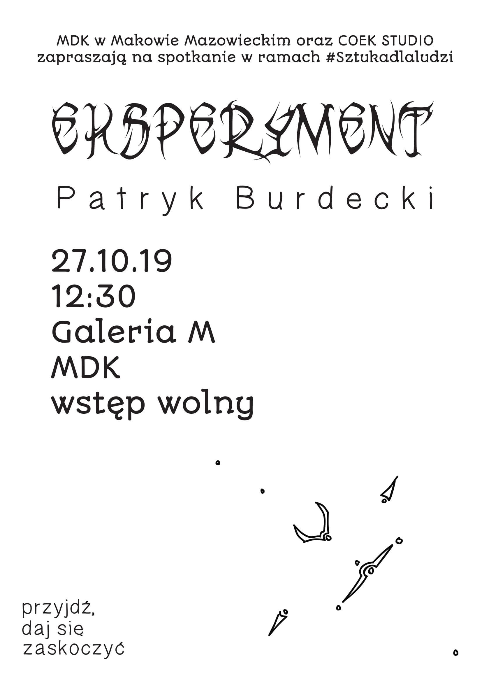 Plakat. Spotkanie w ramach #Sztukadlaludzi. Pod tytułem Eksperyment Patryk Burdecki. 27 października godzina 12:30 GaleriaM