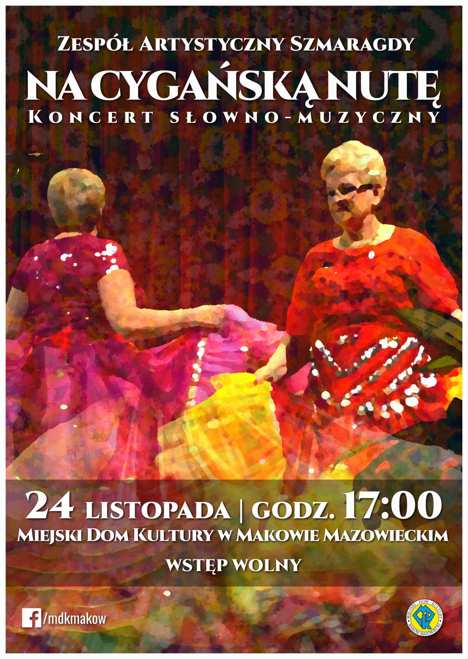 Plakat. Na plakacie znajdują się dwie tańczące kobiety w strojach cygańskich. Nagurze znajduje się tekst Zespół Artystyczny Szmaragdy. Tytuł Na cygańska nutę koncert słowno - muzyczny. 24 listopada godzina 17:00