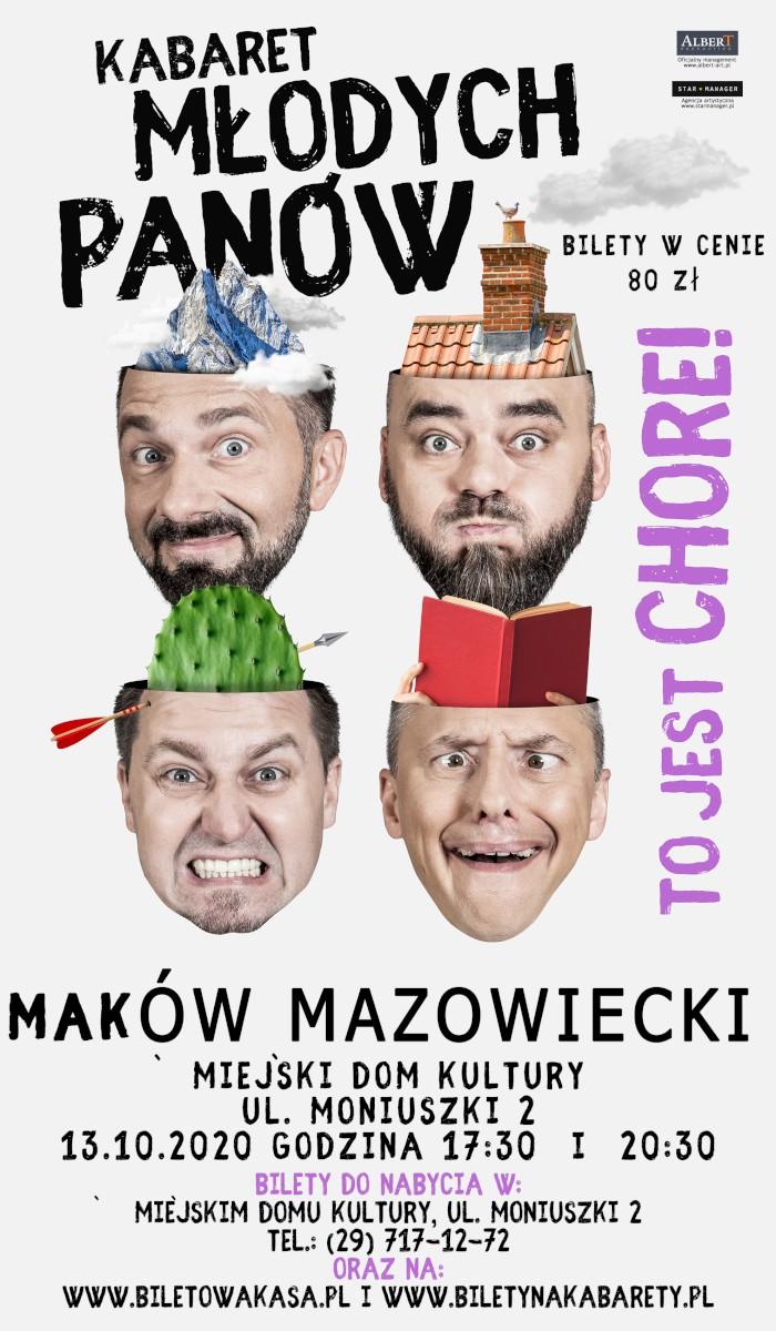 To jest chore! Grafika promująca występ Kabaretu Młodych Panów w Miejskim Domu Kultury w Makowie Mazowieckim 13 października o godzinie 17:30 i godzinie 20:30. Na białym tle portrety portrety występujących aktorów.