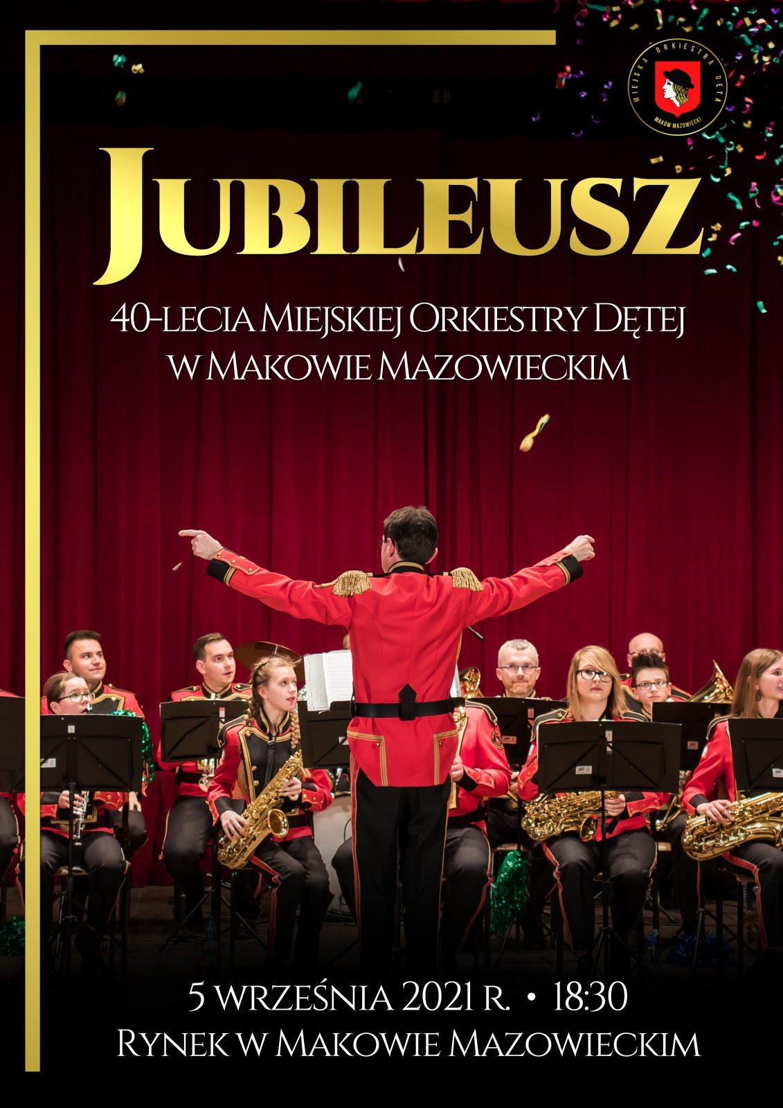 Plakat. Jubileusz 40 lecia Miejskiej orkiestry Dętej w Makowie Mazowieckim. 5 września godzina18:30. Miejsce Rynek Miejski