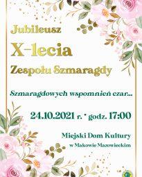 Plakat. Jubileusz 10 lecia Zespołu Szmaragdy. 24 października 2021 godzina 17:00. Miejsce Miejski Dom Kultury Sala widowiskowa.